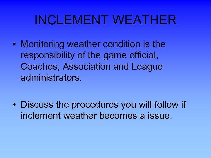 INCLEMENT WEATHER • Monitoring weather condition is the responsibility of the game official, Coaches,