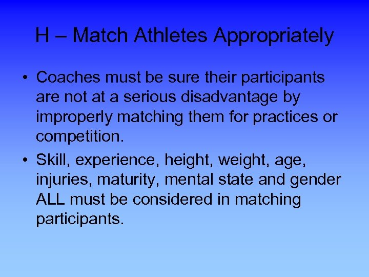 H – Match Athletes Appropriately • Coaches must be sure their participants are not