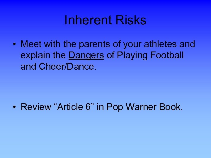Inherent Risks • Meet with the parents of your athletes and explain the Dangers