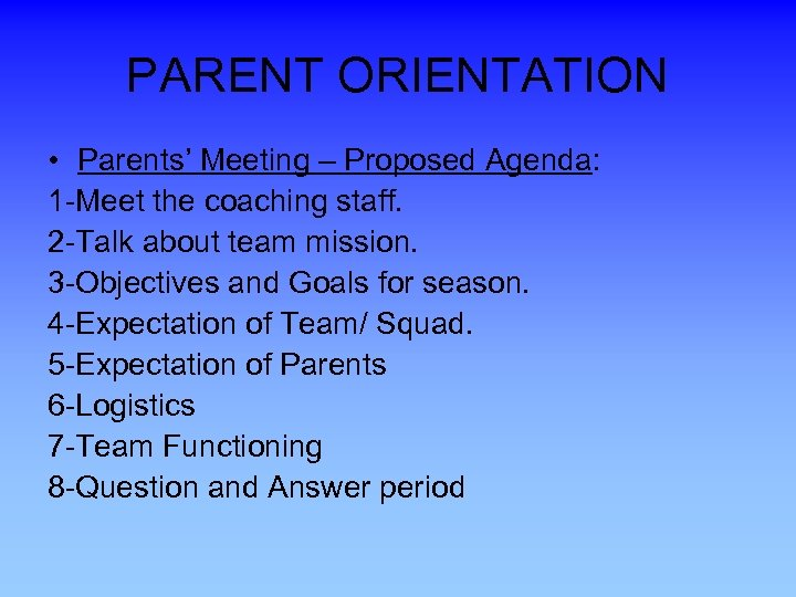 PARENT ORIENTATION • Parents' Meeting – Proposed Agenda: 1 -Meet the coaching staff. 2