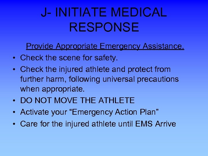 J- INITIATE MEDICAL RESPONSE Provide Appropriate Emergency Assistance. • Check the scene for safety.