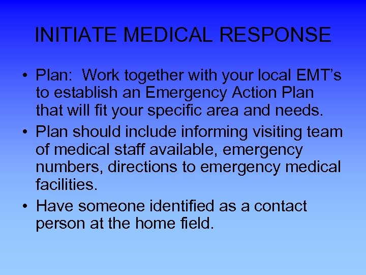 INITIATE MEDICAL RESPONSE • Plan: Work together with your local EMT's to establish an