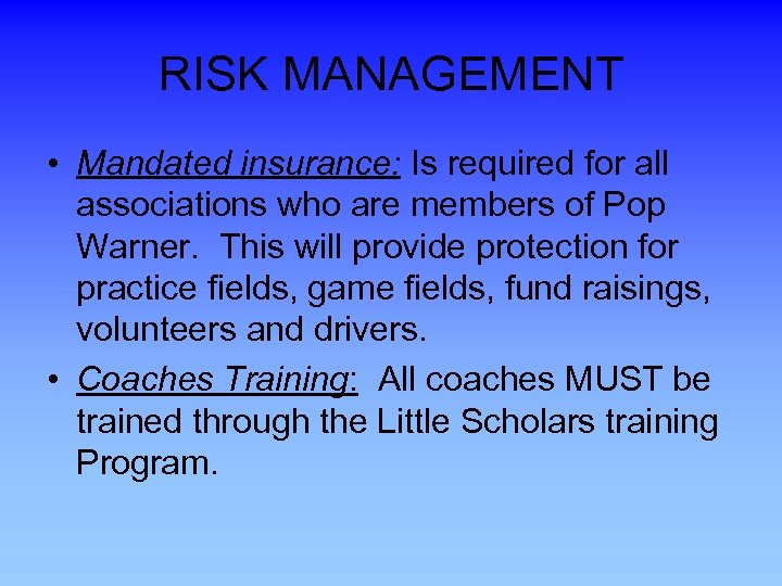 RISK MANAGEMENT • Mandated insurance: Is required for all associations who are members of
