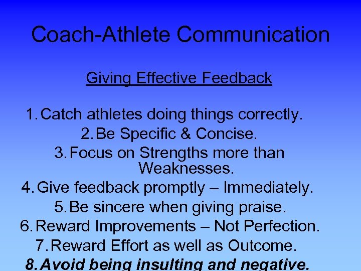 Coach-Athlete Communication Giving Effective Feedback 1. Catch athletes doing things correctly. 2. Be Specific