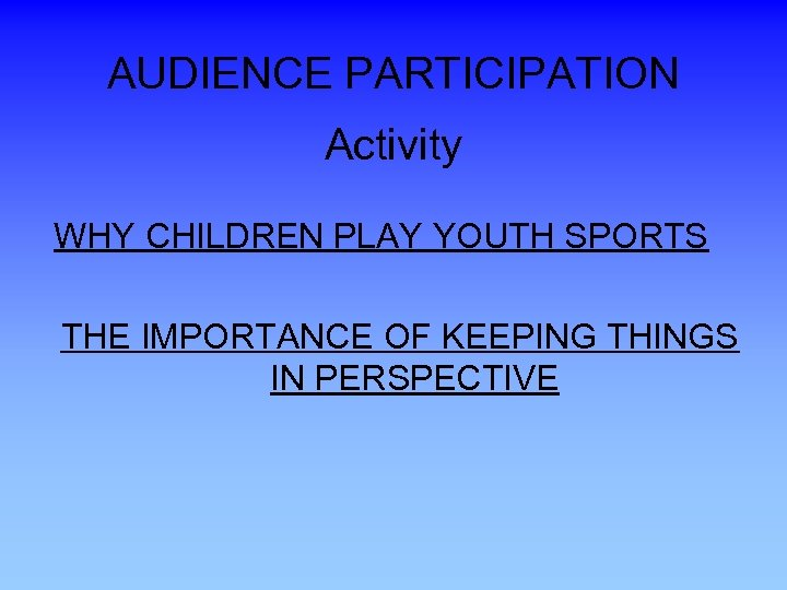 AUDIENCE PARTICIPATION Activity WHY CHILDREN PLAY YOUTH SPORTS THE IMPORTANCE OF KEEPING THINGS IN
