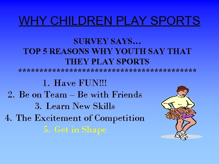 WHY CHILDREN PLAY SPORTS SURVEY SAYS… TOP 5 REASONS WHY YOUTH SAY THAT THEY