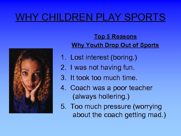 WHY CHILDREN PLAY SPORTS Top 5 Reasons Why Youth Drop Out of Sports 1.