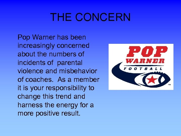 THE CONCERN Pop Warner has been increasingly concerned about the numbers of incidents of
