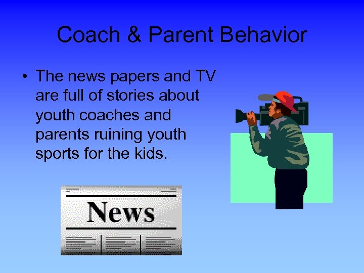 Coach & Parent Behavior • The news papers and TV are full of stories