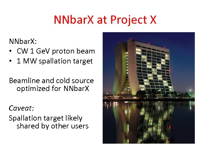 NNbar. X at Project X NNbar. X: • CW 1 Ge. V proton beam