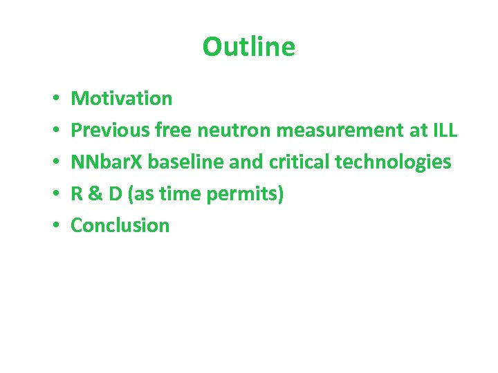 Outline • • • Motivation Previous free neutron measurement at ILL NNbar. X baseline