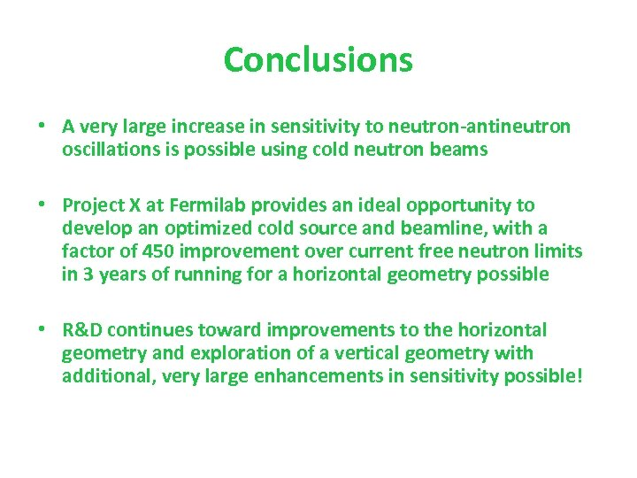Conclusions • A very large increase in sensitivity to neutron-antineutron oscillations is possible using