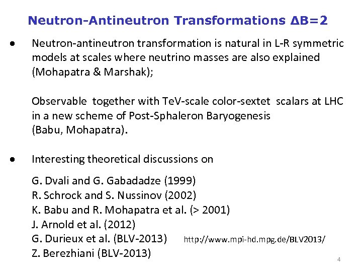 Neutron-Antineutron Transformations ΔB=2 Neutron-antineutron transformation is natural in L-R symmetric models at scales where