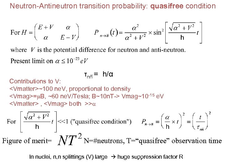 Neutron-Antineutron transition probability: quasifree condition τnn = h/α Contributions to V: <Vmatter>~100 ne. V,