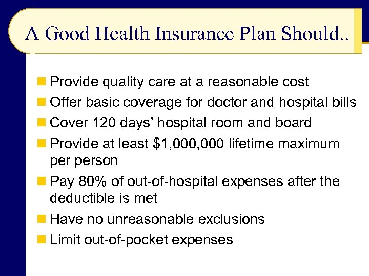 A Good Health Insurance Plan Should. . n Provide quality care at a reasonable