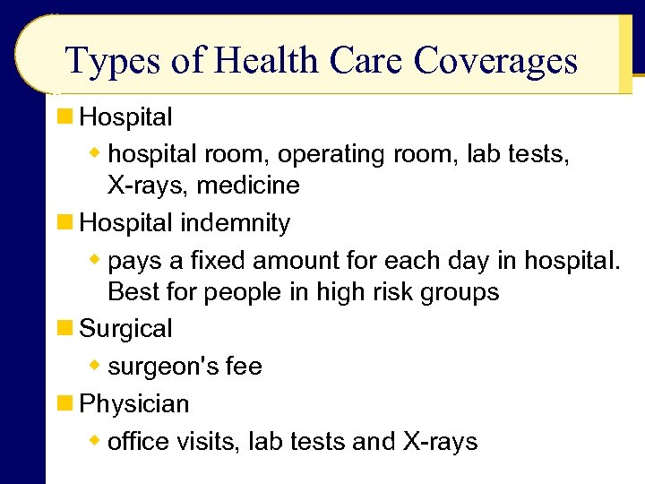 Types of Health Care Coverages n Hospital w hospital room, operating room, lab tests,