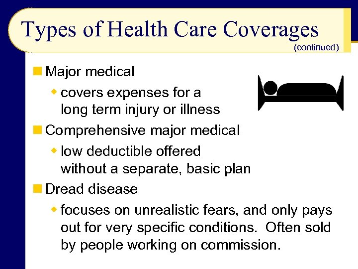 Types of Health Care Coverages (continued) n Major medical w covers expenses for a