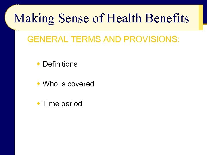 Making Sense of Health Benefits GENERAL TERMS AND PROVISIONS: w Definitions w Who is
