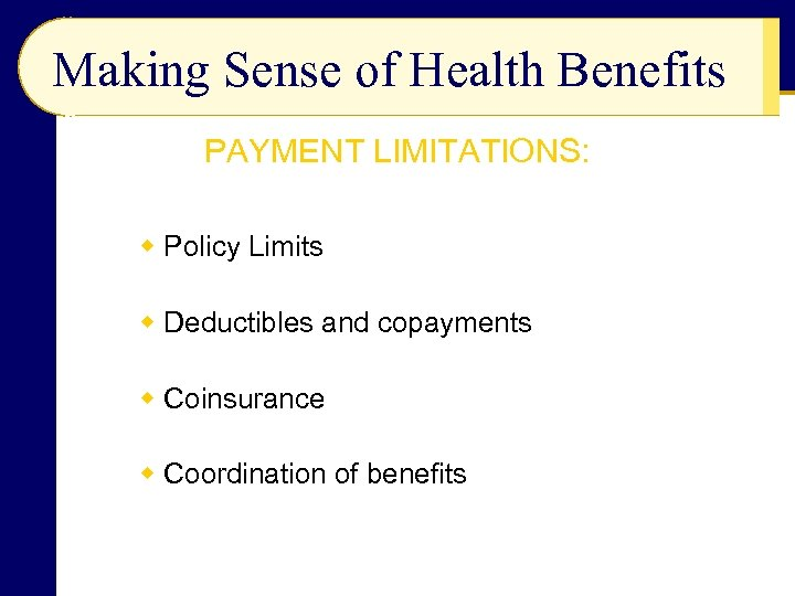 Making Sense of Health Benefits PAYMENT LIMITATIONS: w Policy Limits w Deductibles and copayments