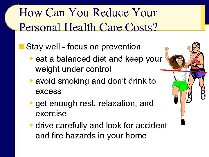 How Can You Reduce Your Personal Health Care Costs? n Stay well - focus