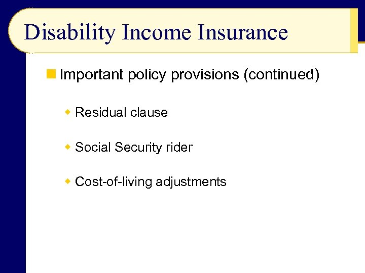 Disability Income Insurance n Important policy provisions (continued) w Residual clause w Social Security