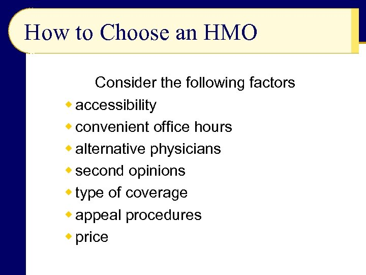 How to Choose an HMO Consider the following factors w accessibility w convenient office