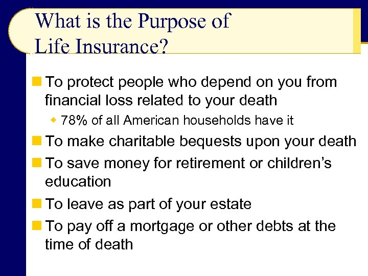 What is the Purpose of Life Insurance? n To protect people who depend on