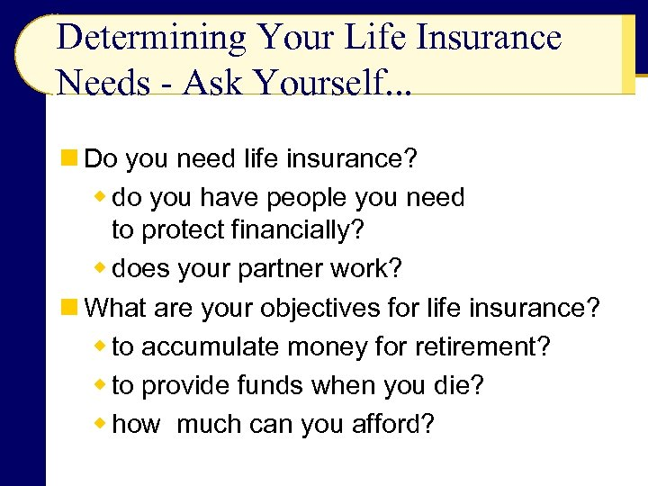 Determining Your Life Insurance Needs - Ask Yourself. . . n Do you need