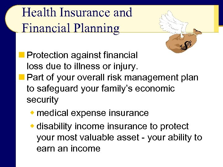 Health Insurance and Financial Planning n Protection against financial loss due to illness or