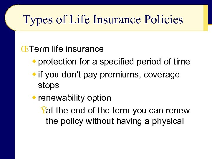 Types of Life Insurance Policies ŒTerm life insurance w protection for a specified period