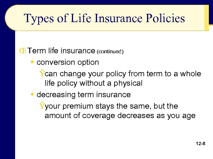 Types of Life Insurance Policies Œ Term life insurance (continued) w conversion option Ÿcan
