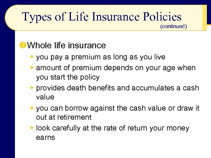 Types of Life Insurance Policies (continued) Whole life insurance w you pay a premium