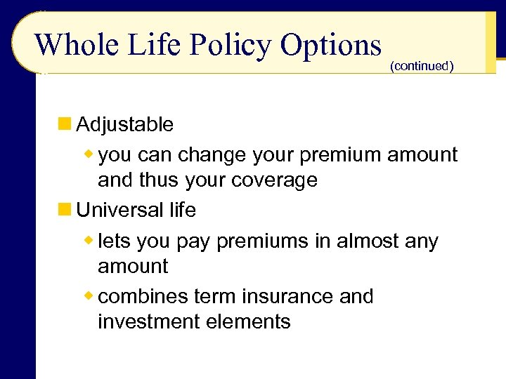 Whole Life Policy Options (continued) n Adjustable w you can change your premium amount