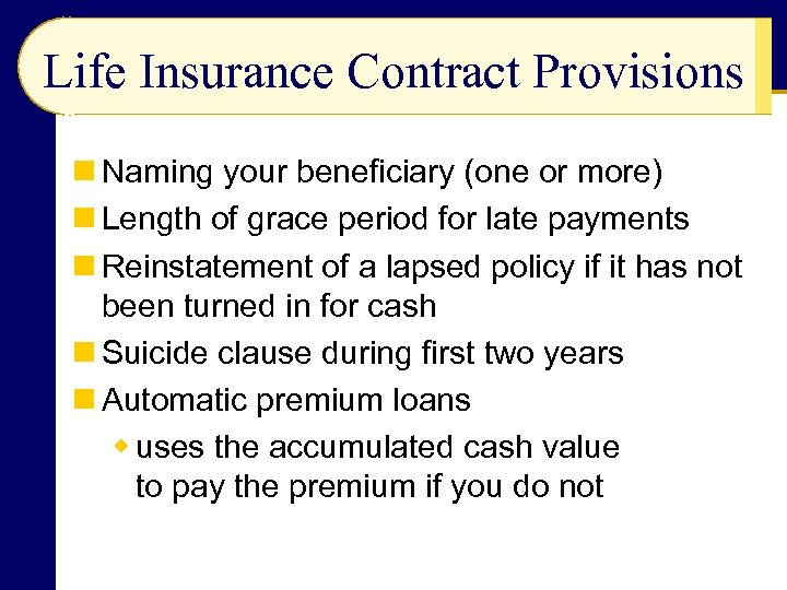 Life Insurance Contract Provisions n Naming your beneficiary (one or more) n Length of