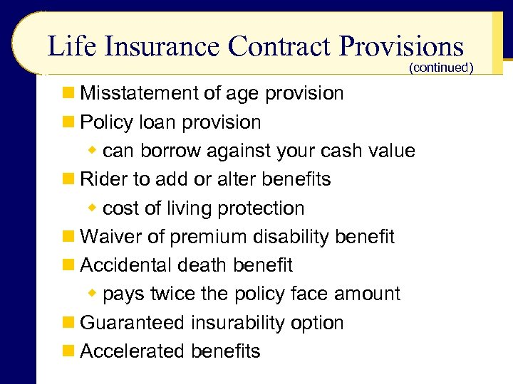 Life Insurance Contract Provisions (continued) n Misstatement of age provision n Policy loan provision