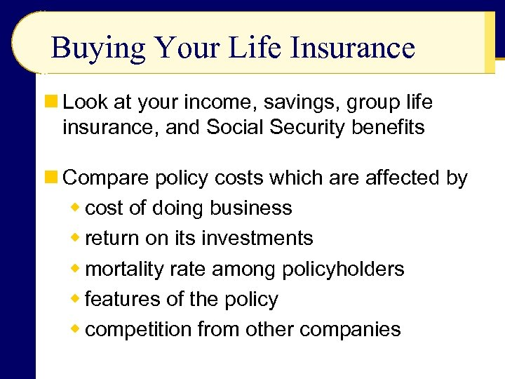 Buying Your Life Insurance n Look at your income, savings, group life insurance, and