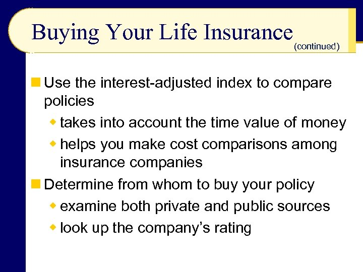 Buying Your Life Insurance (continued) n Use the interest-adjusted index to compare policies w