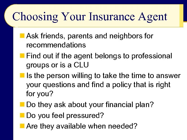Choosing Your Insurance Agent n Ask friends, parents and neighbors for recommendations n Find