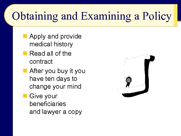 Obtaining and Examining a Policy n Apply and provide medical history n Read all