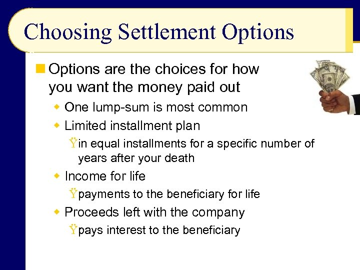 Choosing Settlement Options n Options are the choices for how you want the money
