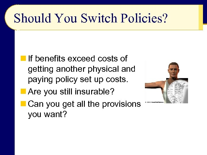 Should You Switch Policies? n If benefits exceed costs of getting another physical and