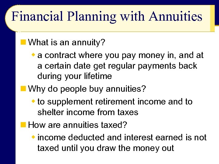 Financial Planning with Annuities n What is an annuity? w a contract where you