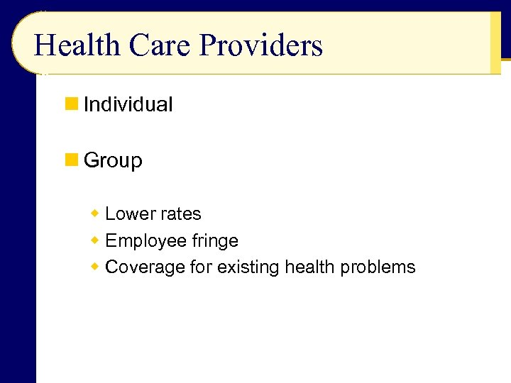 Health Care Providers n Individual n Group w Lower rates w Employee fringe w
