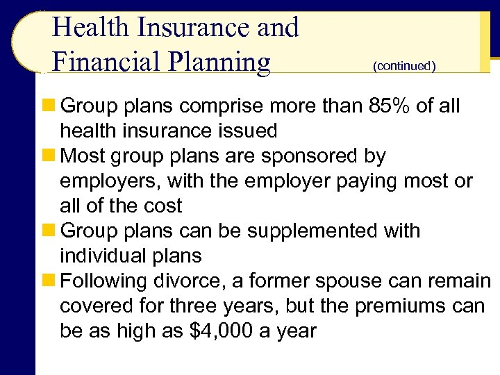 Health Insurance and Financial Planning (continued) n Group plans comprise more than 85% of