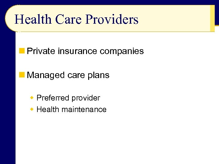 Health Care Providers n Private insurance companies n Managed care plans w Preferred provider