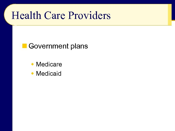 Health Care Providers n Government plans w Medicare w Medicaid