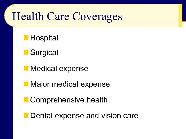 Health Care Coverages n Hospital n Surgical n Medical expense n Major medical expense