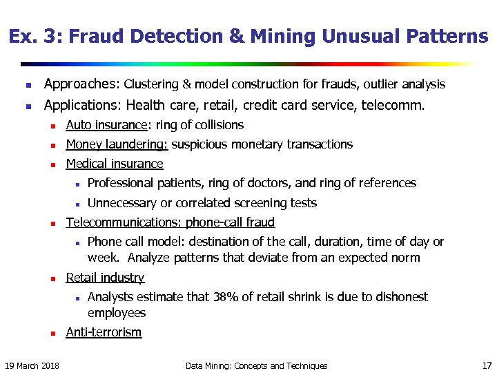 Ex. 3: Fraud Detection & Mining Unusual Patterns n Approaches: Clustering & model construction
