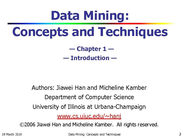 Data Mining: Concepts and Techniques — Chapter 1 — — Introduction — Authors: Jiawei