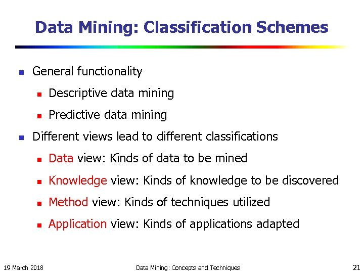 Data Mining: Classification Schemes n General functionality n n n Descriptive data mining Predictive